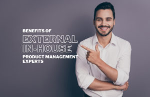 Benefits of External In-House Product Management Experts
