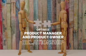 How To Optimise Product Manager & Product Owner Relationship